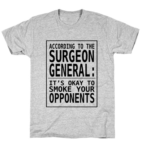 According to the Surgeon General:.. Mens T-Shirt