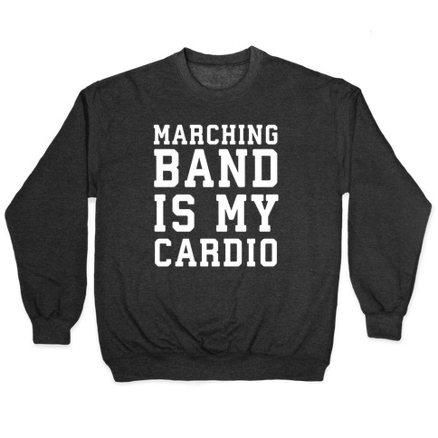 Marching Band is My Cardio Pullover