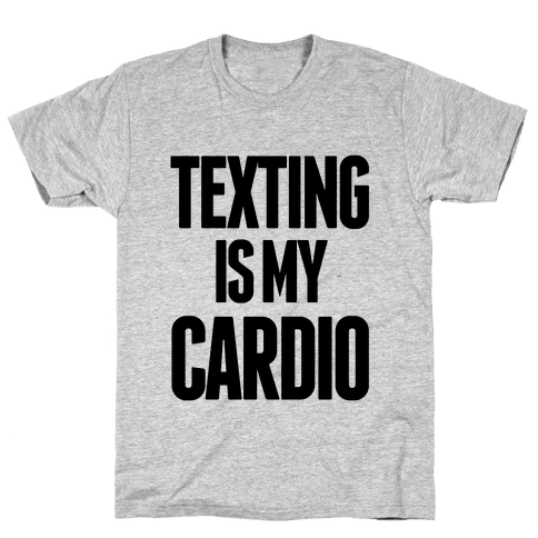 Texting is My Cardio Mens T-Shirt