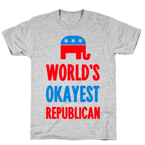 World's Okayest Republican T-Shirt