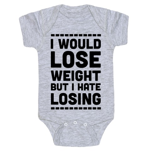 I Would Lose Weight but I Hate Losing Baby Onesy
