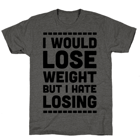 I Would Lose Weight but I Hate Losing