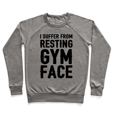 I Suffer From Resting Gym Face Pullover