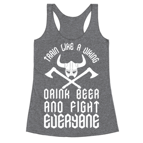 Train Like A Viking Drink Beer And Fight Everyone Racerback Tank Top