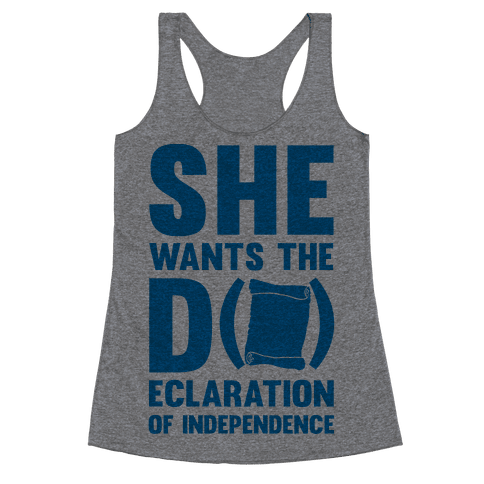 She Wants The D (ecloration Of Independence) Racerback Tank Top
