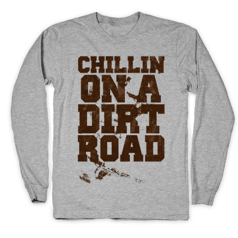 Chillin On A Dirt Road Long Sleeve T-Shirt