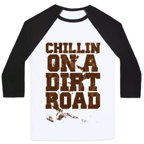 Chillin On A Dirt Road Baseball Tee