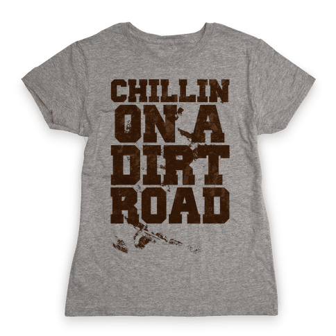 Chillin On A Dirt Road Womens T-Shirt