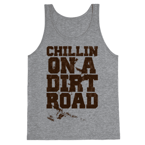 Chillin On A Dirt Road Tank Top