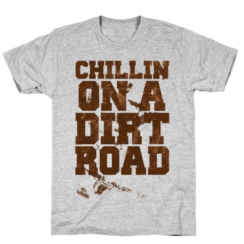 Chillin On A Dirt Road T-Shirt