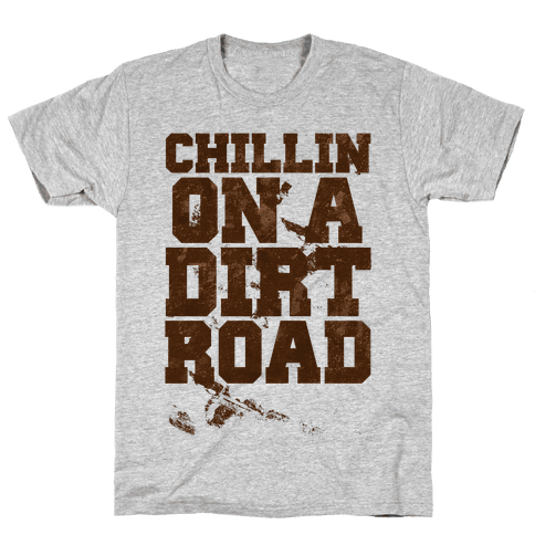 Chillin On A Dirt Road Mens T-Shirt
