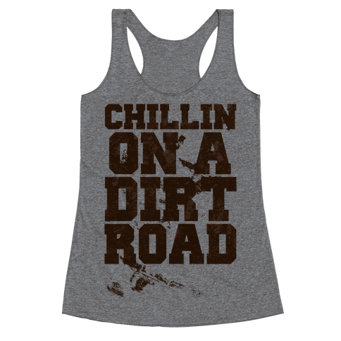 Chillin On A Dirt Road Racerback Tank Top
