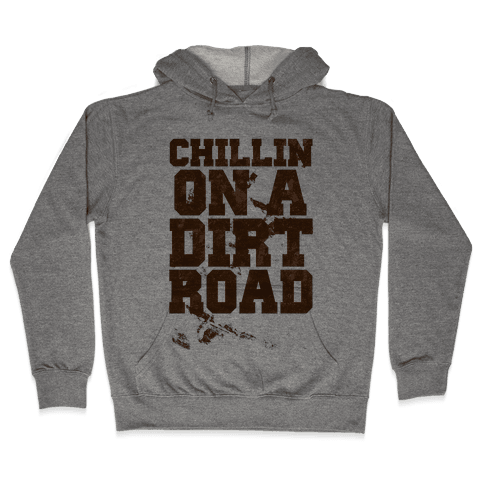 Chillin On A Dirt Road Hooded Sweatshirt