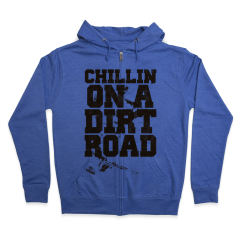 Chillin On A Dirt Road Zip Hoodie