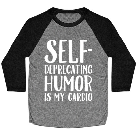 Self-Deprecating Humor Is My Cardio White Print Baseball Tee