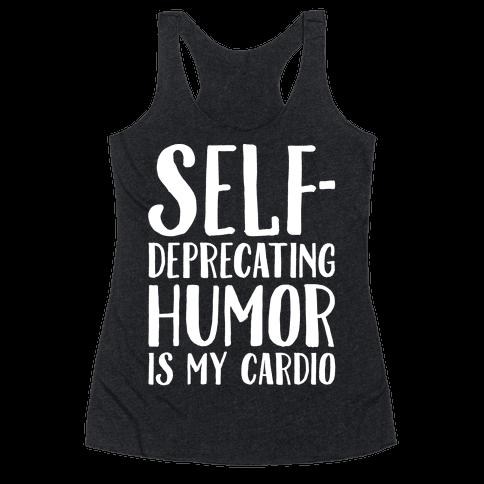 Self-Deprecating Humor Is My Cardio White Print Racerback Tank Top