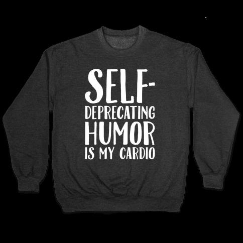Self-Deprecating Humor Is My Cardio White Print Pullover