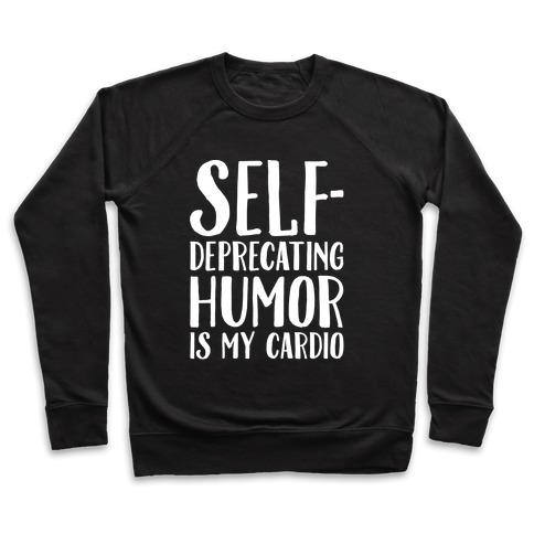 Self-Deprecating Humor Is My Cardio White Print Pullover