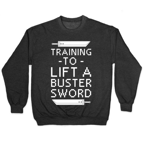 Training to Lift a Buster Sword Pullover