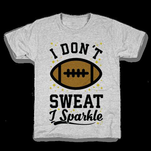I Don't Sweat I Sparkle Football Kids T-Shirt