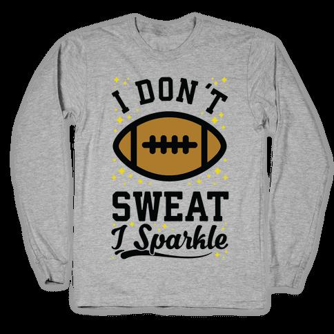 I Don't Sweat I Sparkle Football Long Sleeve T-Shirt