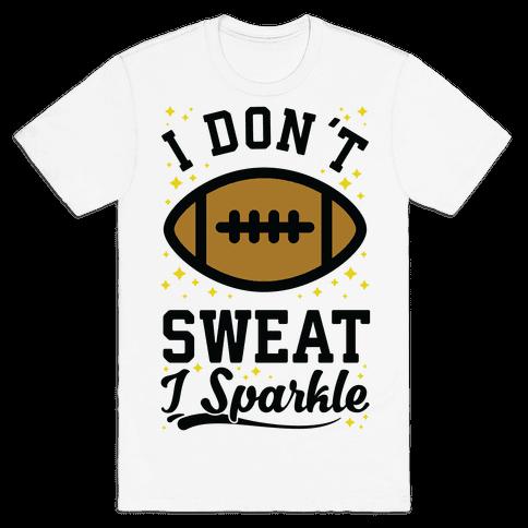 I Don't Sweat I Sparkle Football Mens T-Shirt