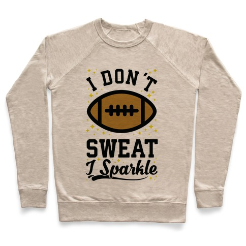 I Don't Sweat I Sparkle Football Pullover