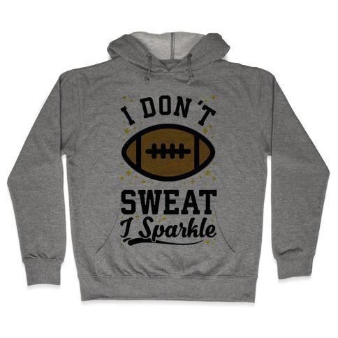 I Don't Sweat I Sparkle Football Hooded Sweatshirt