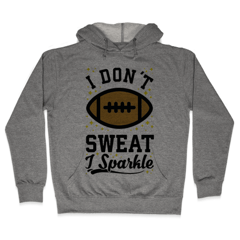 I Don't Sweat I Sparkle Football Hooded Sweatshirt
