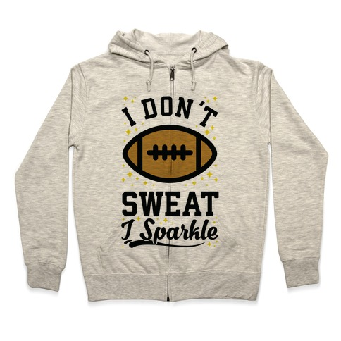 I Don't Sweat I Sparkle Football Zip Hoodie