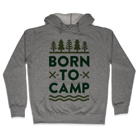 Born To Camp Hooded Sweatshirt