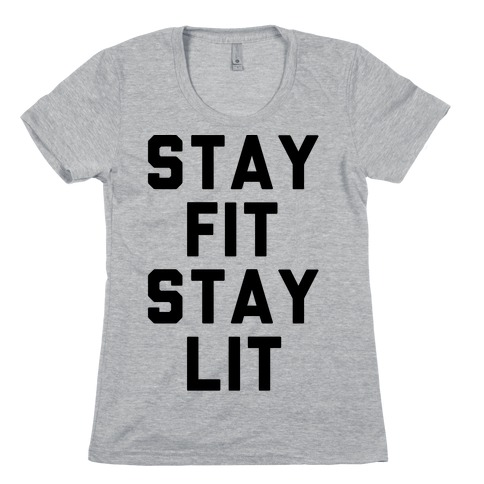 Stay Fit Stay Lit Womens T-Shirt