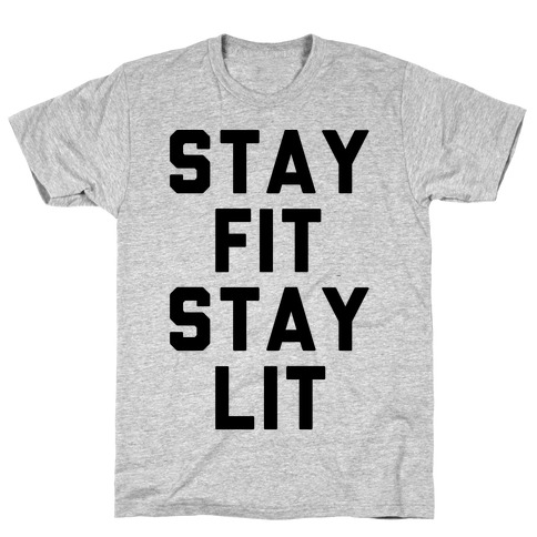 Stay Fit Stay Lit T-Shirt