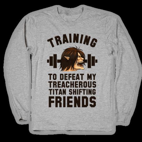 Training to Defeat My Treacherous Titan shifting Friends Long Sleeve T-Shirt