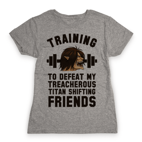 Training to Defeat My Treacherous Titan shifting Friends Womens T-Shirt