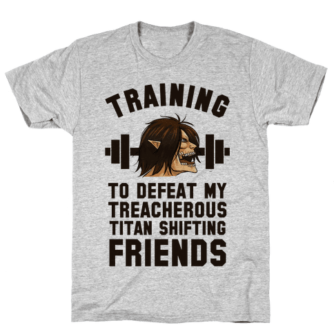 Training to Defeat My Treacherous Titan shifting Friends Mens/Unisex T-Shirt