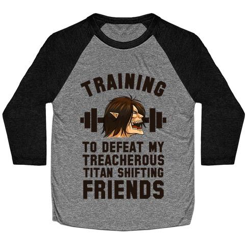 Training to Defeat My Treacherous Titan shifting Friends Baseball Tee