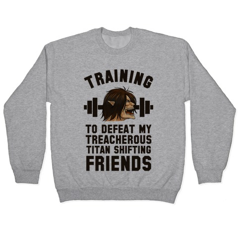 Training to Defeat My Treacherous Titan shifting Friends Pullover