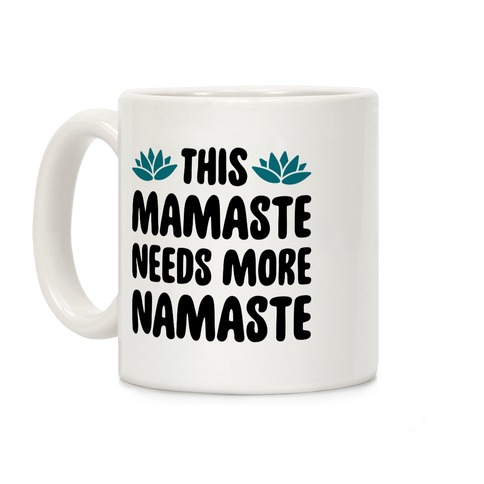 This Mamaste Needs More Namaste Coffee Mug