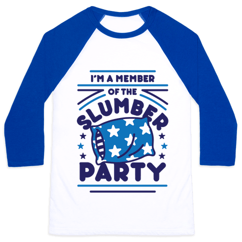 I'm A Member Of The Slumber Party Baseball Tee
