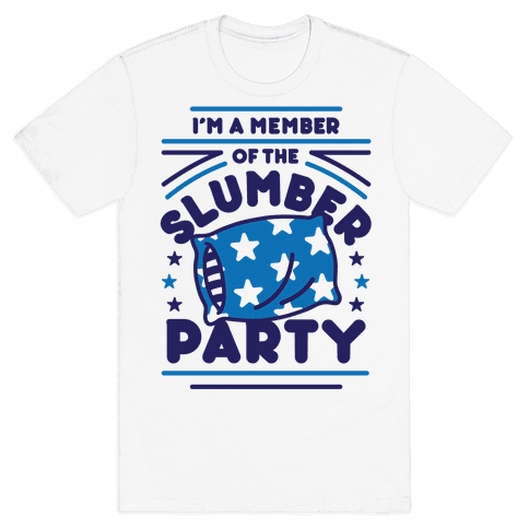 I'm A Member Of The Slumber Party Mens/Unisex T-Shirt