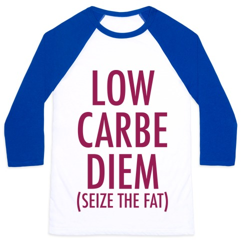 Low Carbe Diem Size the Fat Baseball Tee