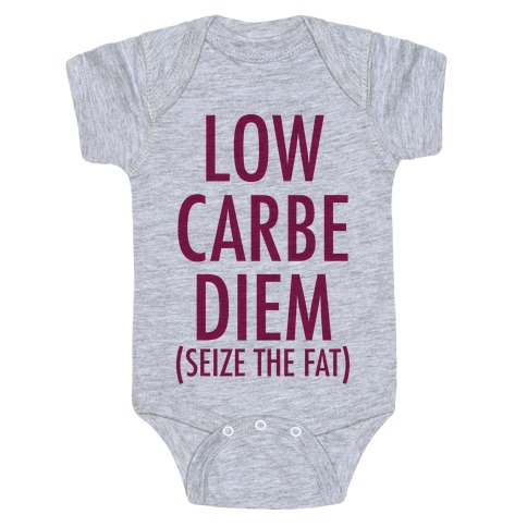 Low Carbe Diem Size the Fat Baby Onesy