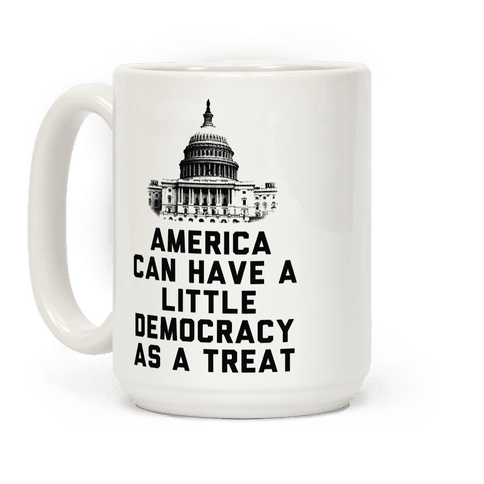 America Can Have a Little Democracy As a Treat Congress Coffee Mug