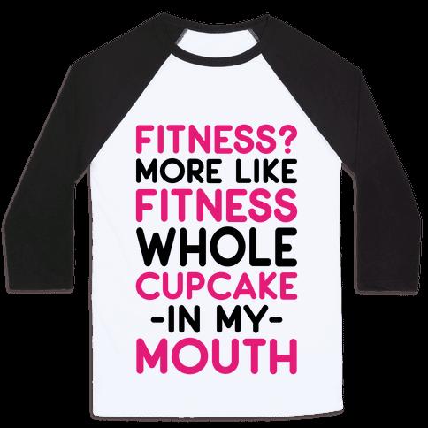Fitness More like Fitness Whole Cupcake Baseball Tee