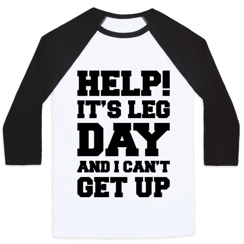 Help It's Leg Day and I Can't Get Up Baseball Tee