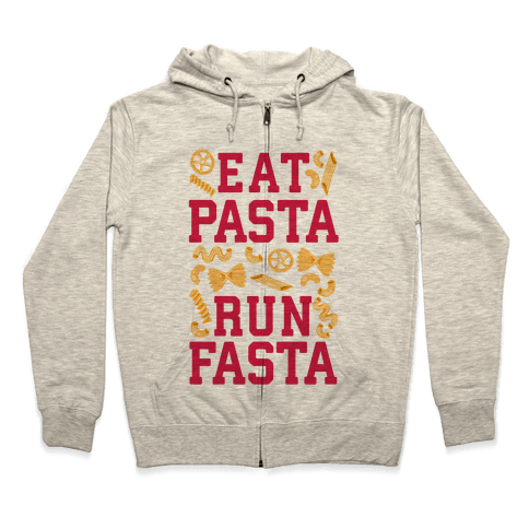 Eat Pasta Run Fasta Zip Hoodie