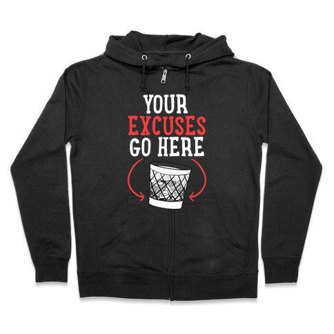 Your Excuses Go Here Zip Hoodie