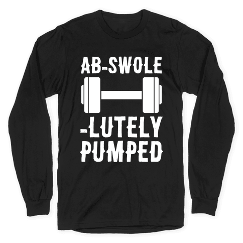 Ab-Swole-lutely Pumped Long Sleeve T-Shirt