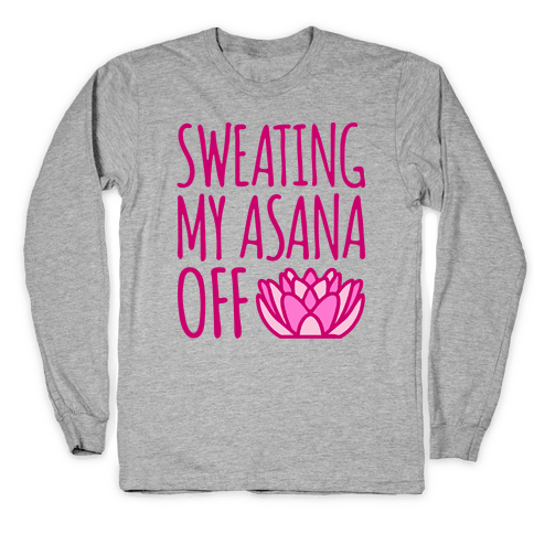 Sweating My Asana Off Long Sleeve T-Shirt